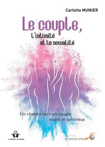 LE COUPLE, L'INTIMITE ET LA SEXUALITE - UN CHEMIN VERS UN COUPLE VIVANT ET LUMINEUX