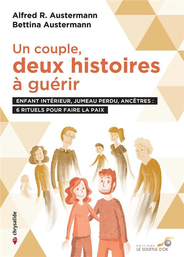 UN COUPLE : DEUX HISTOIRES A GUERIR - ENFANT INTERIEUR, JUMEAU PERDU, ANCETRES : 6 RITUELS POUR FAIR