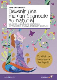 DEVENIR UNE MAMAN EPANOUIE AU NATUREL - NAISSANCE RESPECTUEUSE, ALLAITEMENT, COMMUNICATION INTUITIVE