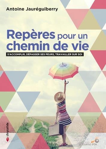 REPERES POUR UN CHEMIN DE VIE - S'ACCOMPLIR, DEPASSER SES PEURS, TRAVAILLER SUR SOI