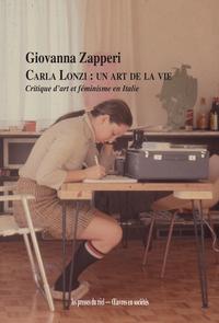 CARLA LONZI : UN ART DE LA VIE - CRITIQUE D'ART ET FEMINISME EN ITALIE (1968-1981)
