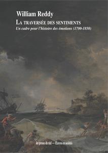 LA TRAVERSEE DES SENTIMENTS - UN CADRE POUR L HISTOIRE DES EMOTIONS (1700-1850)