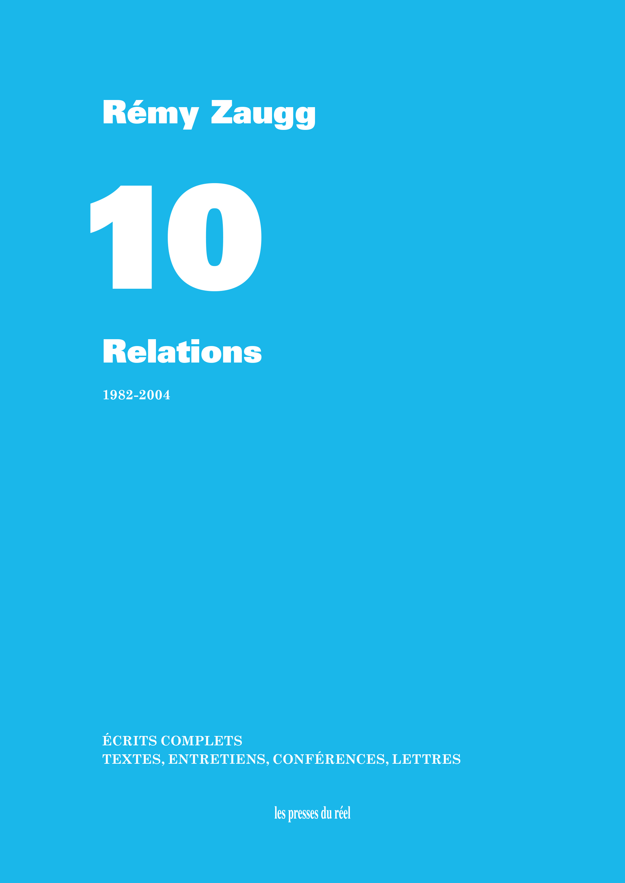 ECRITS COMPLETS - VOLUME 10 - RELATIONS - 1982-2004