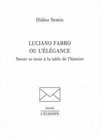 LUCIANO FABRO OU L'ELEGANCE - SAVOIR SE TENIR A LA TABLE DE L'HISTOIRE