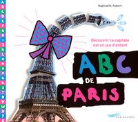 ABC DE PARIS DECOUVRIR LA CAPITALE EST UN JEU D'ENFANT