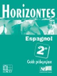 HORIZONTES, ESPAGNOL 2NDE / GUIDE PEDAGOGIQUE