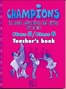 CHAMPIONS IN MORAL EDUCATION AND CIVICS G5-6 - CLASS 5/CLASS 6 TEACHER'S BOOK