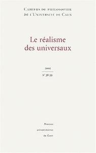 CAHIERS DE PHILOSOPHIE DE L'UNIVERSITE DE CAEN, N 38-39/2002. LE REAL ISME DES UNIVERSAUX