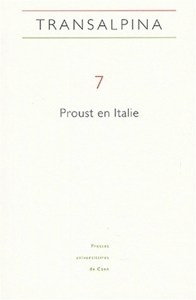 TRANSALPINA, N  7. PROUST EN ITALIE. LECTURES CRITIQUES ET INFLUENCES  LITTERAIRES