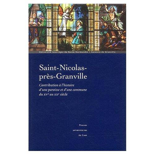 SAINT-NICOLAS-PRES-GRANVILLE. CONTRIBUTION A L HISTOIRE D UNE PAROISS E ET D UNE COMMUNE DU XVE AU X