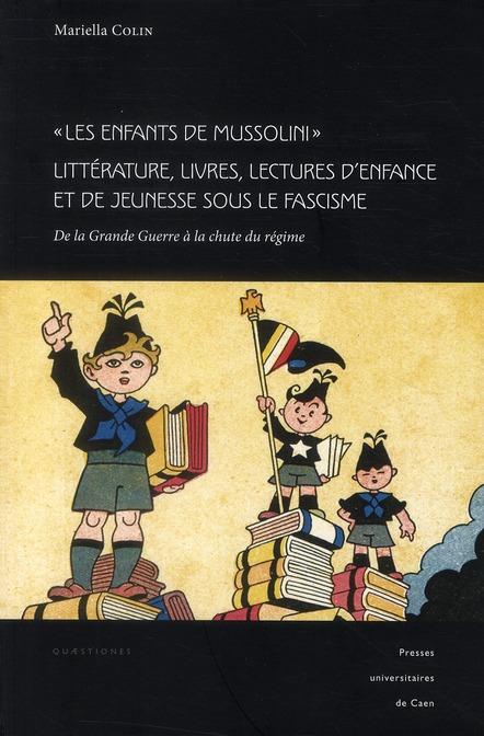 LES ENFANTS DE MUSSOLINI. LITTERATURE, LIVRES, LECTURES D'ENFANCE  ET DE JEUNESSE . DE LA GRANDE GUE