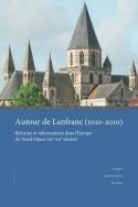 AUTOUR DE LANFRANC (1010-2010). REFORME ET REFORMATEURS DANS L'EUROPE  DU NORD-OUEST (XI<SUP>E</SUP>