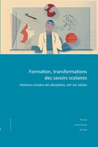 FORMATION, TRANSFORMATIONS DES SAVOIRS SCOLAIRES. HISTOIRES CROISEES  DES DISCIPLINES, XIXE-XXE SIEC