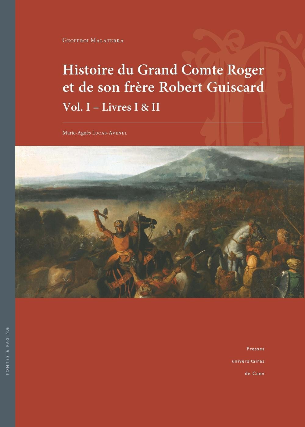 HISTOIRE DU GRAND COMTE ROGER ET DE SON FRERE ROBERT GUISCARD. VOL. I  - LIVRES I & II
