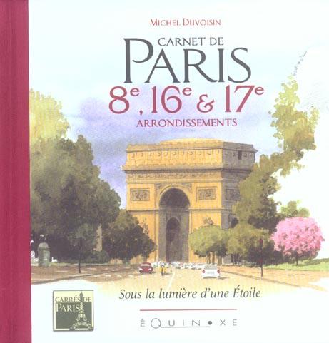 CARNET DE PARIS 8E 16E ET 17E ARRONDISSEMENTS