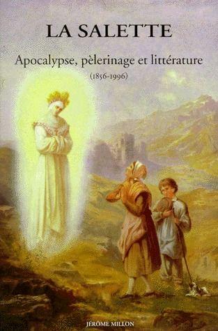 LA SALETTE - APOCALYPSE, PELERINAGE ET LITTERATURE