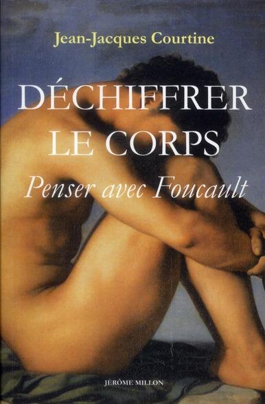 DECHIFFRER LE CORPS - PENSER AVEC FOUCAULT