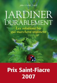 JARDINER DURABLEMENT - LES SOLUTIONS BIO QUI MARCHENT VRAIMENT