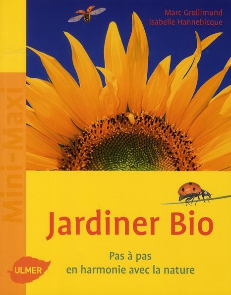 JARDINER BIO. PAS A PAS, EN HARMONIE AVEC LA NATURE