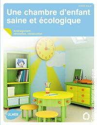 UNE CHAMBRE D'ENFANT SAINE ET ECOLOGIQUE. AMENAGEMENT, RENOVATION, CONSTRUCTION