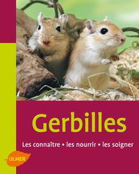 LES GERBILLES. LES CONNAITRE, LES NOURRIR, LES SOIGNER