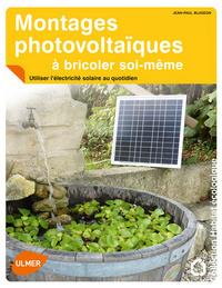MONTAGES PHOTOVOLTAIQUES A BRICOLER SOI-MEME. UTILISER L'ELECTRICITE SOLAIRE AU QUOTIDIEN