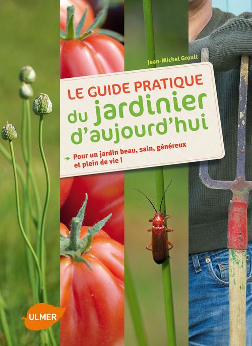 GUIDE PRATIQUE DU JARDINIER D'AUJOURD'HUI (LE)