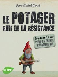 LE POTAGER FAIT DE LA RESISTANCE - LE SYSTEME D'HIER POUR LA SURVIE D'AUJOURD'HUI