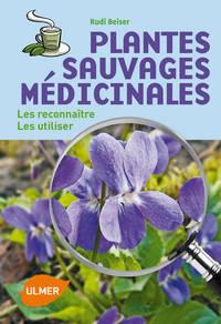 PLANTES SAUVAGES MEDICINALES - LES RECONNAITRE, LES UTILISER