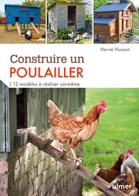 CONSTRUIRE UN POULAILLER. 12 MODELES A REALISER SOI-MEME