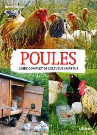 POULES. GUIDE COMPLET DE L'ELEVEUR AMATEUR