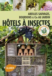 HOTEL A INSECTES. ABEILLES SAUVAGES, BOURDONS ET CIE AU JARDIN