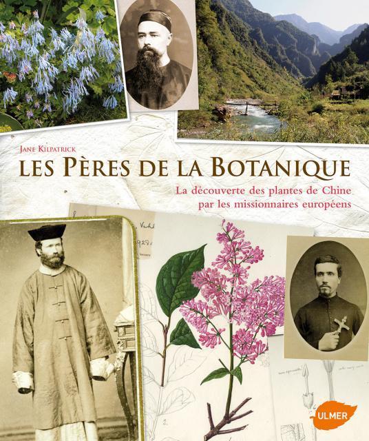LES PERES DE LA BOTANIQUE - LA DECOUVERTE DES PLANTES DE CHINE PAR LES MISSIONNAIRES EUROPEENS