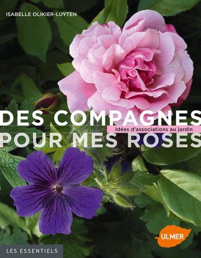 DES COMPAGNES POUR MES ROSES. IDEES D'ASSOCIATIONS AU JARDIN