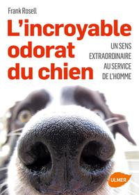 L'INCROYABLE ODORAT DES CHIENS - UN SENS EXTRAORDINAIRE AU SERVICE DE L'HOMMES