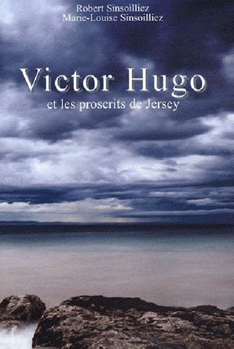 VICTOR HUGO ET LES PROSCRITS DE JERSEY