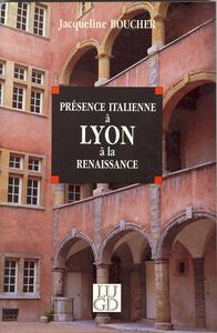 LA PRESENCE ITALIENNE A LYON A LA RENAISSANCE