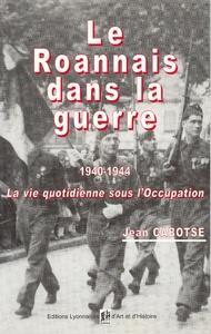 LE ROANNAIS DANS LA GUERRE 1940-1944. LA VIE QUOTIDIENNE SOUS L'OCCUPATION