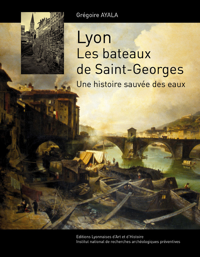 LYON. LES BATEAUX DE ST GEORGES UNE HISTOIRE SAUVEE DES EAUX