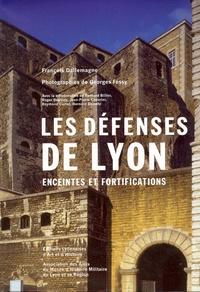LES DEFENSES DE LYON. ENCEINTE ET FORTIFICATIONS (2E ED)