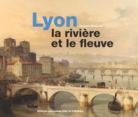 LYON LA RIVIERE ET LE FLEUVE