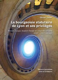 LA BOURGEOISIE STATUTAIRE DE LYON ET SES PRIVILEGES