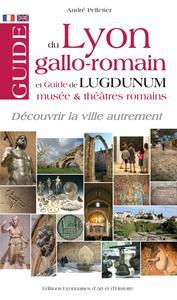 GUIDE DU LYON GALLO ROMAIN ET DE LUGDUNUM, MUSEES ET THEATRES ROMAINS