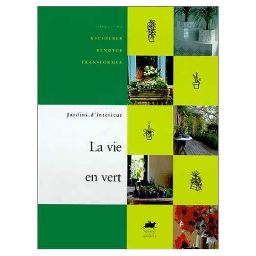VIE EN VERT (LA) - JARDINS D'INTERIEUR