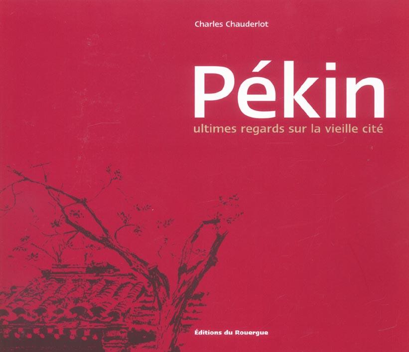 PEKIN - ULTIMES REGARDS SUR LA VIEILLE CITE