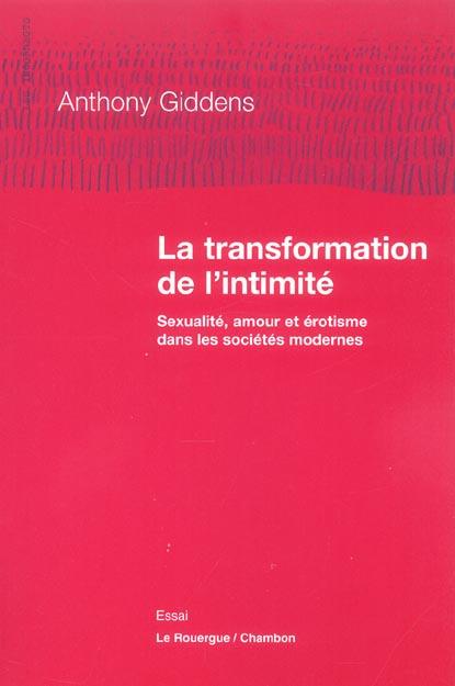 TRANSFORMATION DE L'INTIMITE (LA) - SEXUALITE, AMOUR ET EROTISME DANS LES SOCIETES MODERNES