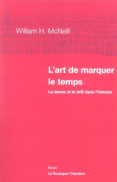 L'ART DE MARQUER LE TEMPS - LA DANSE ET LE DRILL DANS L'HISTOIRE HUMAINE