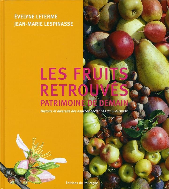 LES FRUITS RETROUVES, PATRIMOINE DE DEMAIN - HISTOIRE ET DIVERSITE DES ESPECES ANCIENNES DU SUD-OUES
