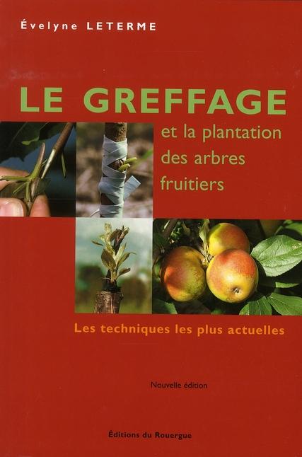 LE GREFFAGE ET LA PLANTATION DES ARBRES FRUTIERS (NE) - LES TECHNIQUES LES PLUS ACTUELLES