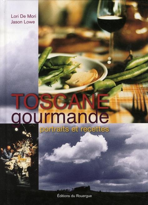 TOSCANE GOURMANDE -PORTRAITS ET RECETTES